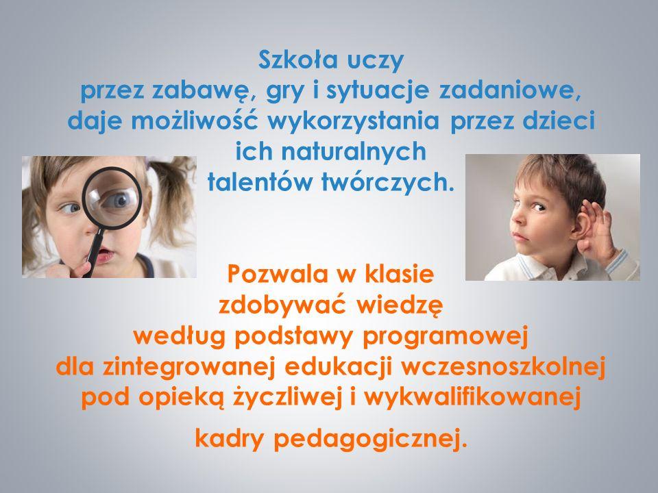 Szkoła uczy przez zabawę, gry i sytuacje zadaniowe, daje możliwość wykorzystania przez dzieci ich naturalnych talentów twórczych.