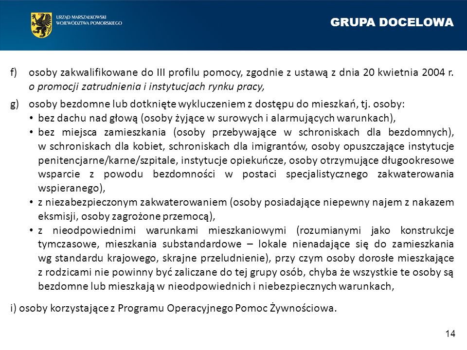 GRUPA DOCELOWA 14 f)osoby zakwalifikowane do III profilu pomocy, zgodnie z ustawą z dnia 20 kwietnia 2004 r.