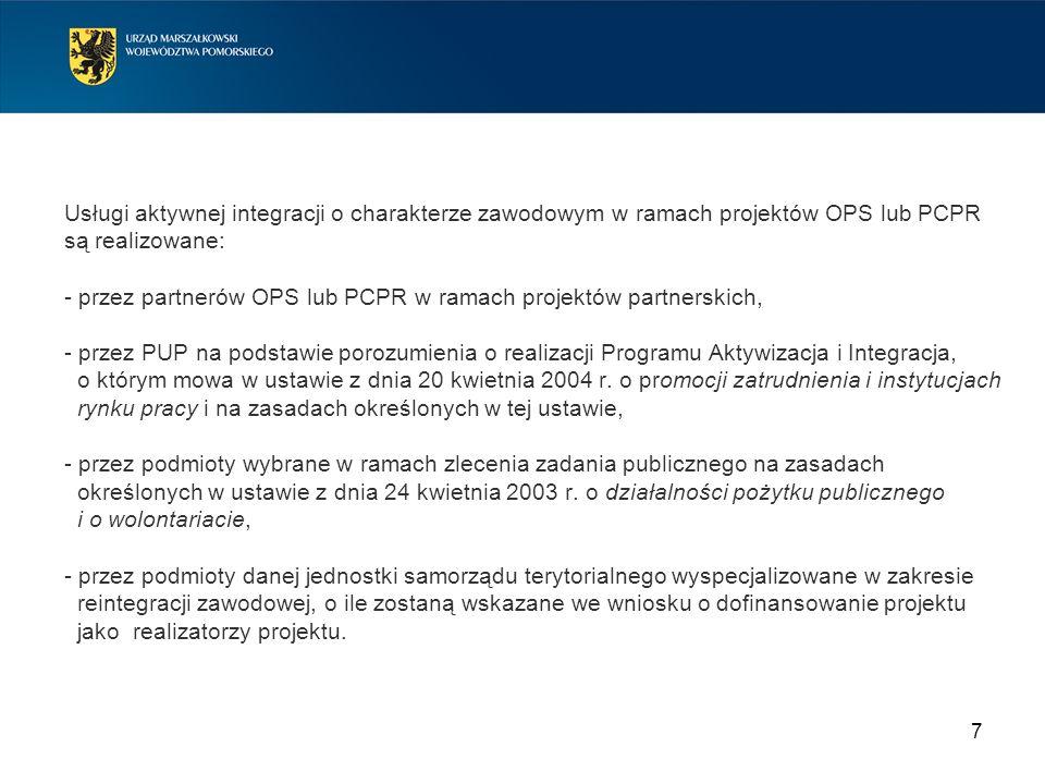 Usługi aktywnej integracji o charakterze zawodowym w ramach projektów OPS lub PCPR są realizowane: - przez partnerów OPS lub PCPR w ramach projektów partnerskich, - przez PUP na podstawie porozumienia o realizacji Programu Aktywizacja i Integracja, o którym mowa w ustawie z dnia 20 kwietnia 2004 r.