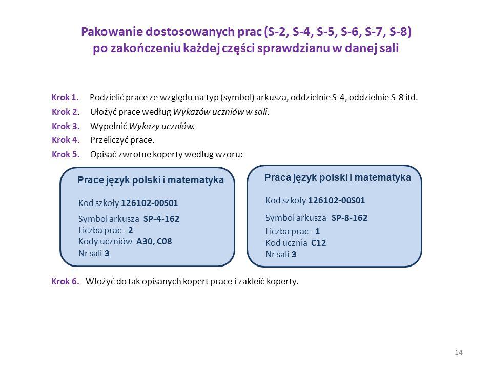 Pakowanie dostosowanych prac (S-2, S-4, S-5, S-6, S-7, S-8) po zakończeniu każdej części sprawdzianu w danej sali Krok 1. Podzielić prace ze względu n