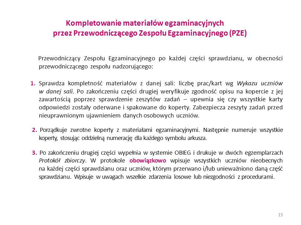 Kompletowanie materiałów egzaminacyjnych przez Przewodniczącego Zespołu Egzaminacyjnego (PZE) Przewodniczący Zespołu Egzaminacyjnego po każdej części