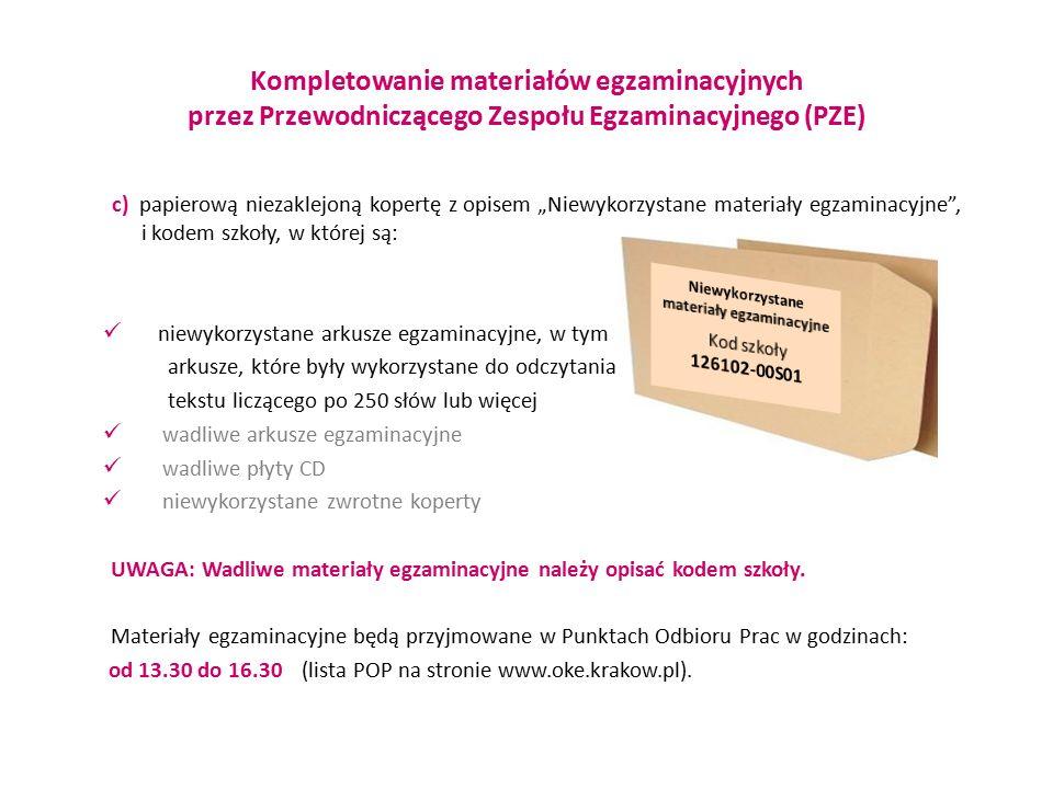 """Kompletowanie materiałów egzaminacyjnych przez Przewodniczącego Zespołu Egzaminacyjnego (PZE) c) papierową niezaklejoną kopertę z opisem """"Niewykorzyst"""
