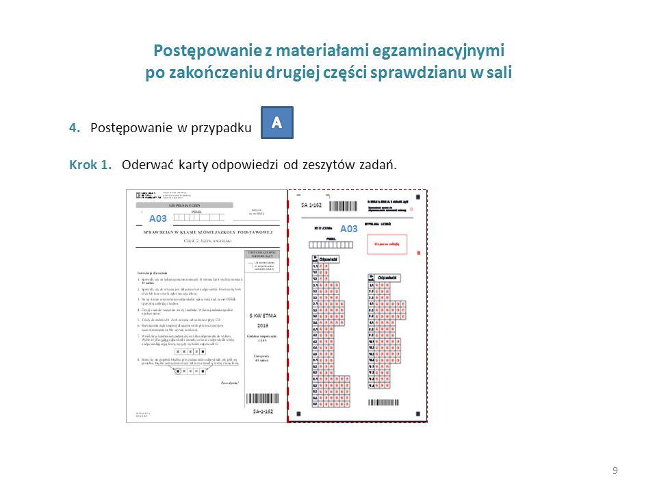 Postępowanie z materiałami egzaminacyjnymi po zakończeniu drugiej części sprawdzianu w sali 4. Postępowanie w przypadku Krok 1. Oderwać karty odpowied