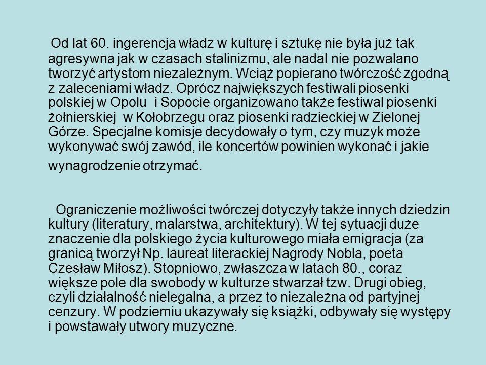 Od lat 60. ingerencja władz w kulturę i sztukę nie była już tak agresywna jak w czasach stalinizmu, ale nadal nie pozwalano tworzyć artystom niezależn