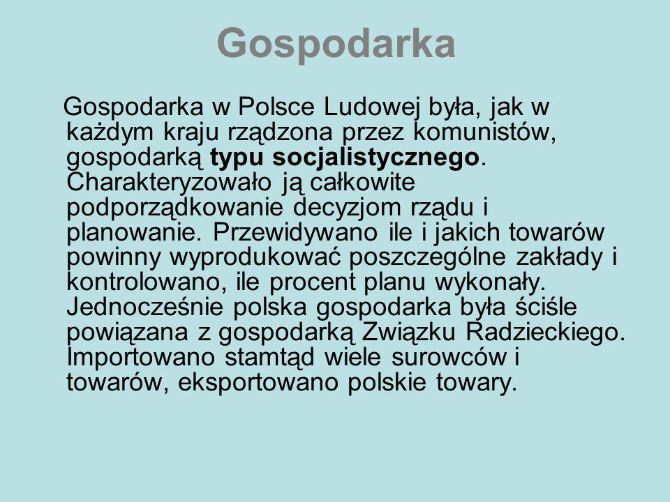Gospodarka Gospodarka w Polsce Ludowej była, jak w każdym kraju rządzona przez komunistów, gospodarką typu socjalistycznego. Charakteryzowało ją całko
