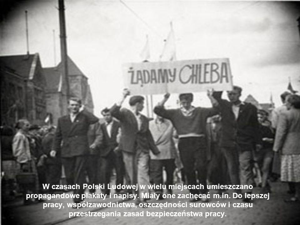 W czasach Polski Ludowej w wielu miejscach umieszczano propagandowe plakaty i napisy. Miały one zachęcać m.in. Do lepszej pracy, współzawodnictwa, osz