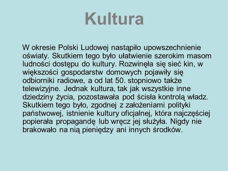 Kultura W okresie Polski Ludowej nastąpiło upowszechnienie oświaty. Skutkiem tego było ułatwienie szerokim masom ludności dostępu do kultury. Rozwinęł
