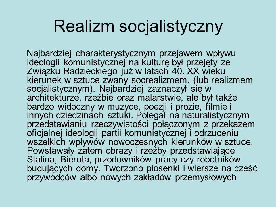 Realizm socjalistyczny Najbardziej charakterystycznym przejawem wpływu ideologii komunistycznej na kulturę był przejęty ze Związku Radzieckiego już w latach 40.