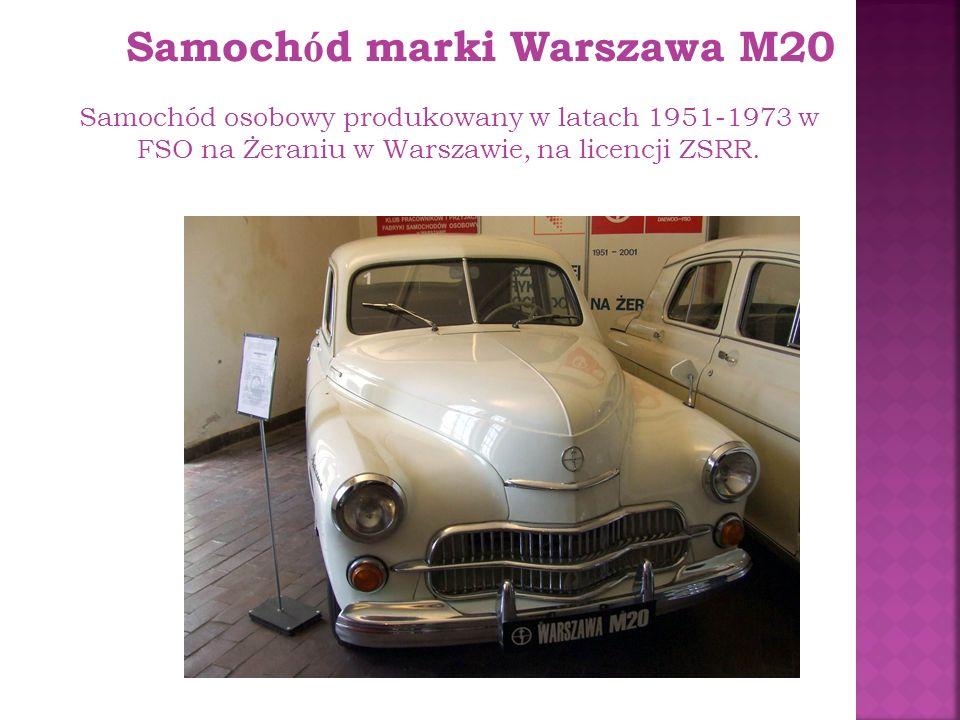 Samoch ó d marki Warszawa M20 Samochód osobowy produkowany w latach 1951-1973 w FSO na Żeraniu w Warszawie, na licencji ZSRR.