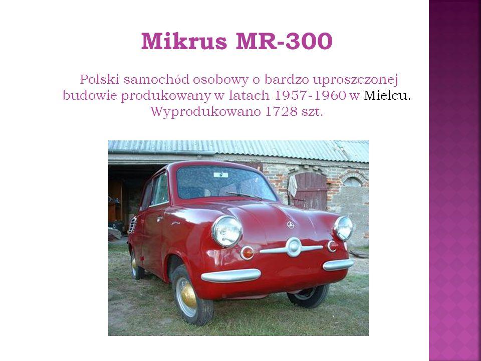 Mikrus MR-300 Polski samoch ó d osobowy o bardzo uproszczonej budowie produkowany w latach 1957-1960 w Mielcu.