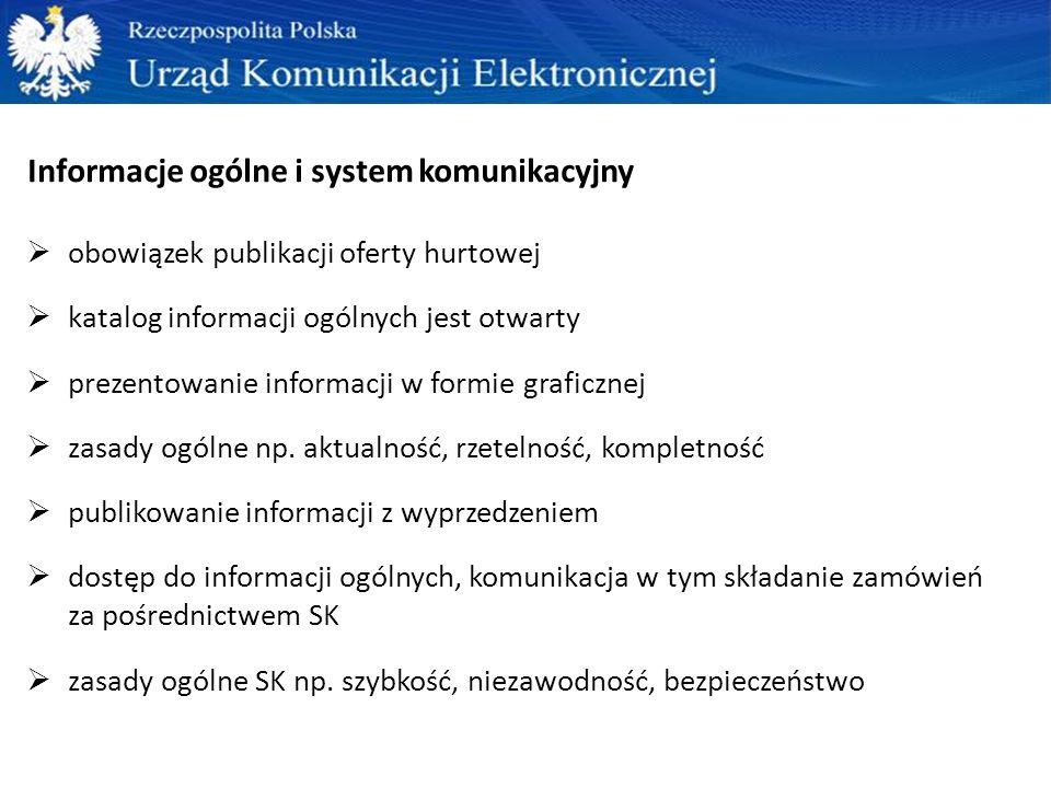 Informacje ogólne i system komunikacyjny  obowiązek publikacji oferty hurtowej  katalog informacji ogólnych jest otwarty  prezentowanie informacji w formie graficznej  zasady ogólne np.