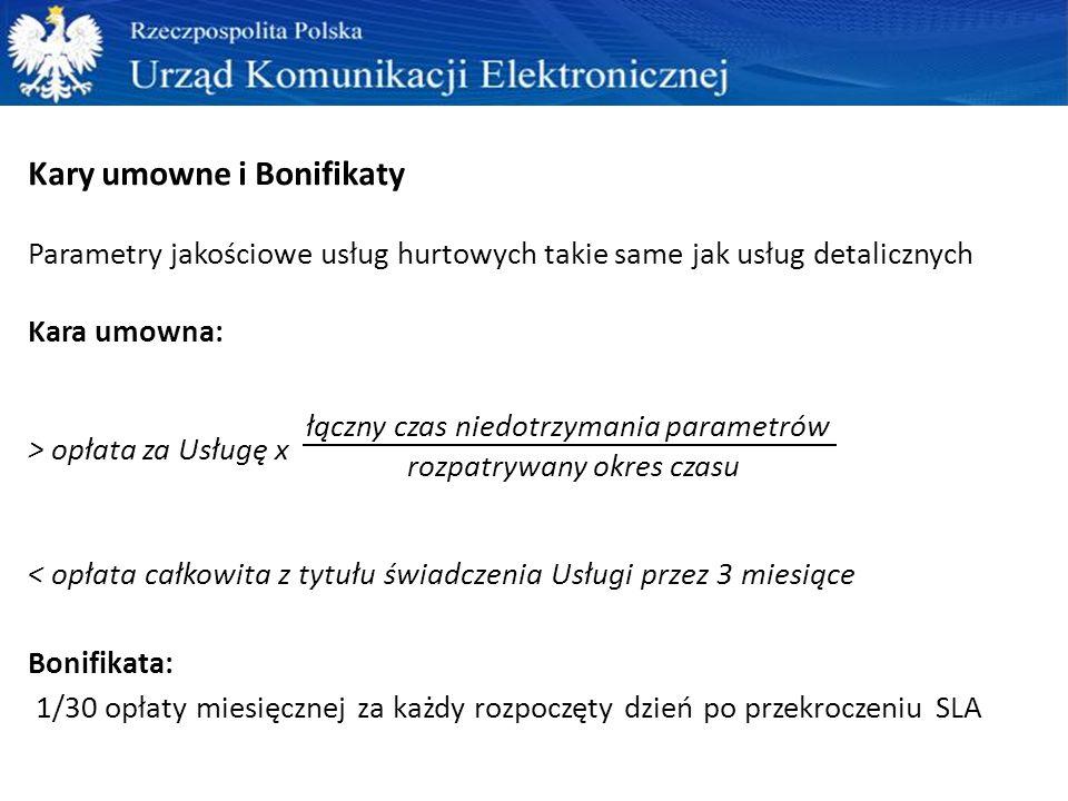 Kary umowne i Bonifikaty Parametry jakościowe usług hurtowych takie same jak usług detalicznych Kara umowna: > opłata za Usługę x < opłata całkowita z