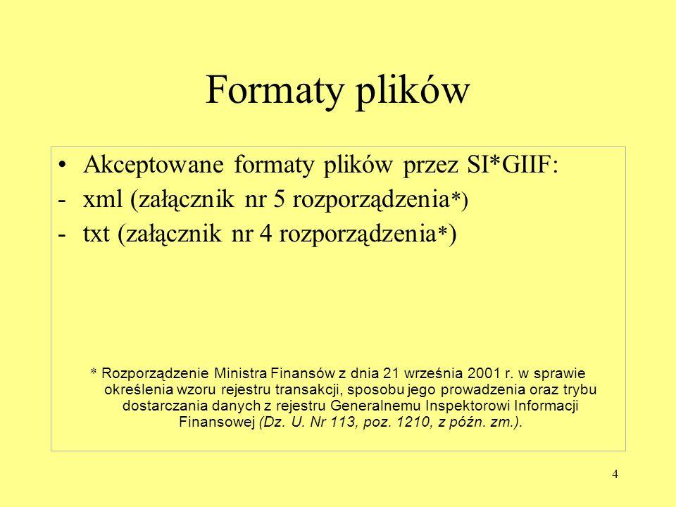 4 Formaty plików Akceptowane formaty plików przez SI*GIIF: -xml (załącznik nr 5 rozporządzenia *) -txt (załącznik nr 4 rozporządzenia * ) * Rozporządzenie Ministra Finansów z dnia 21 września 2001 r.