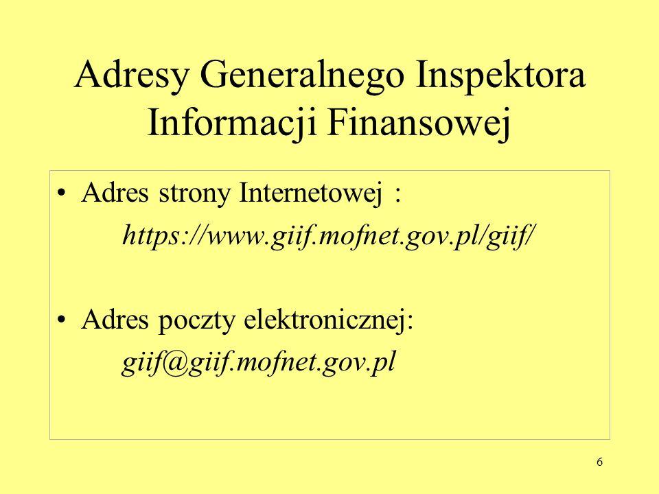 6 Adresy Generalnego Inspektora Informacji Finansowej Adres strony Internetowej : https://www.giif.mofnet.gov.pl/giif/ Adres poczty elektronicznej: gi