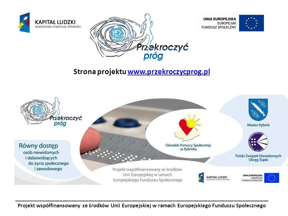 _______________________________________________________________________________________ Projekt współfinansowany ze środków Unii Europejskiej w ramach Europejskiego Funduszu Społecznego Strona projektu www.przekroczycprog.plwww.przekroczycprog.pl