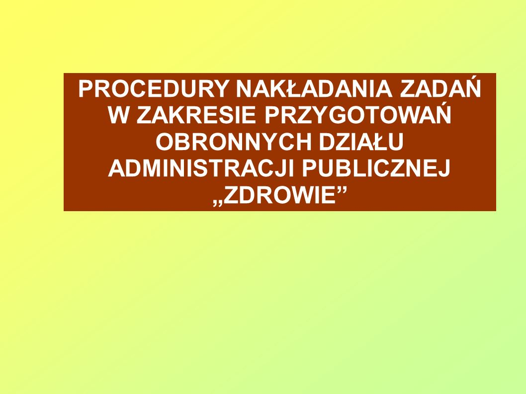 """PROCEDURY NAKŁADANIA ZADAŃ W ZAKRESIE PRZYGOTOWAŃ OBRONNYCH DZIAŁU ADMINISTRACJI PUBLICZNEJ """"ZDROWIE"""