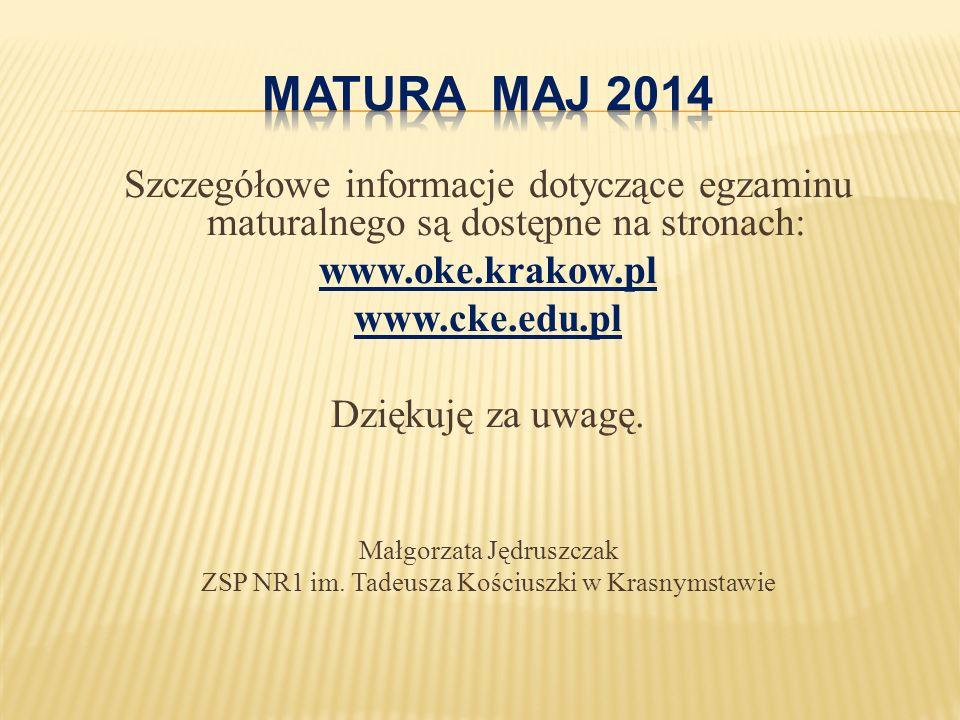 Szczegółowe informacje dotyczące egzaminu maturalnego są dostępne na stronach: www.oke.krakow.pl www.cke.edu.pl Dziękuję za uwagę.