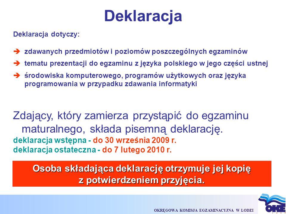 OKRĘGOWA KOMISJA EGZAMINACYJNA W ŁODZI Deklaracja Zdający, który zamierza przystąpić do egzaminu maturalnego, składa pisemną deklarację.