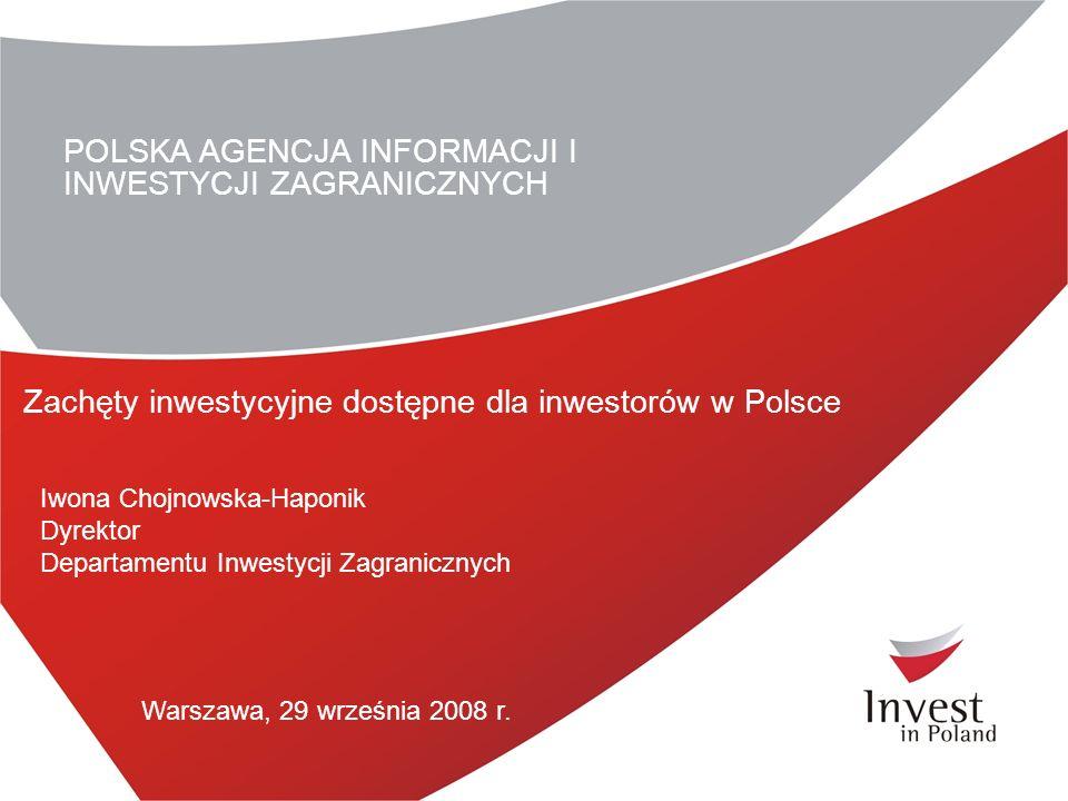 POLSKA AGENCJA INFORMACJI I INWESTYCJI ZAGRANICZNYCH Zachęty inwestycyjne dostępne dla inwestorów w Polsce Warszawa, 29 września 2008 r.