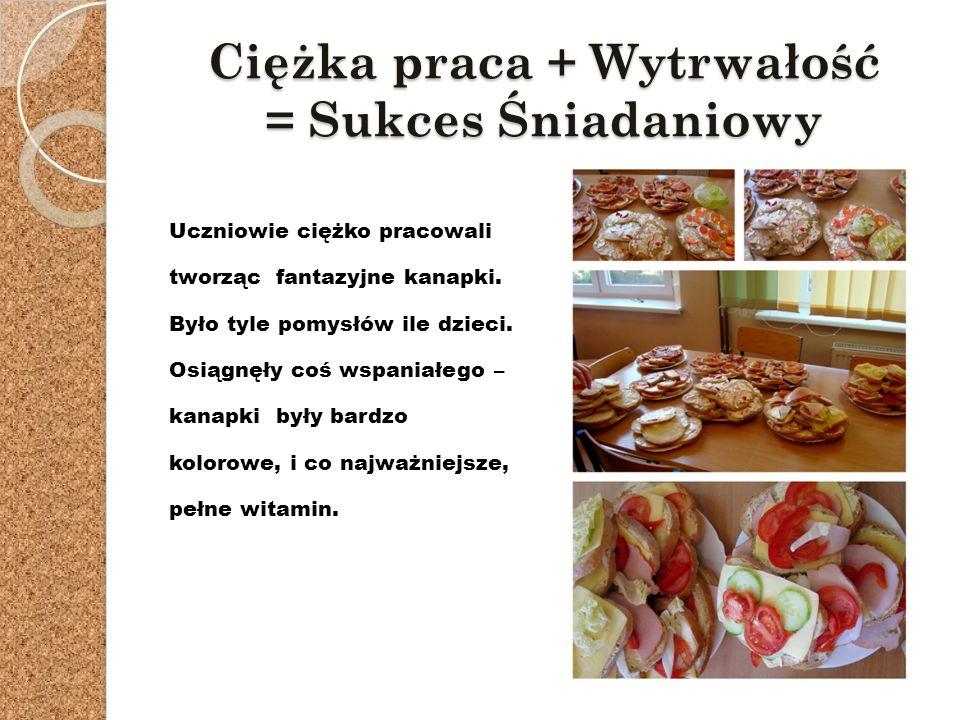Ciężka praca + Wytrwałość = Sukces Śniadaniowy Uczniowie ciężko pracowali tworząc fantazyjne kanapki.