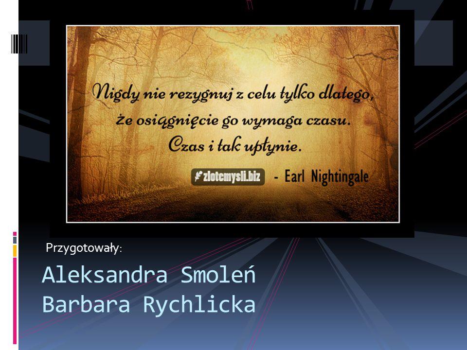 Przygotowały: Aleksandra Smoleń Barbara Rychlicka