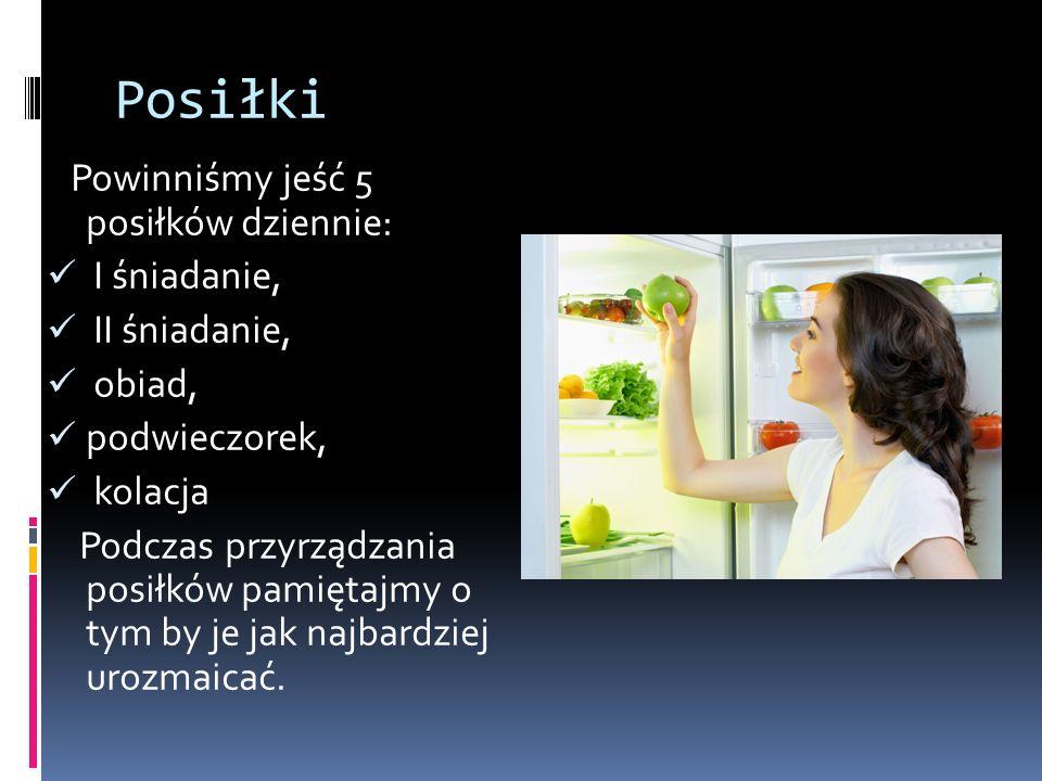 Posiłki Powinniśmy jeść 5 posiłków dziennie: I śniadanie, II śniadanie, obiad, podwieczorek, kolacja Podczas przyrządzania posiłków pamiętajmy o tym by je jak najbardziej urozmaicać.
