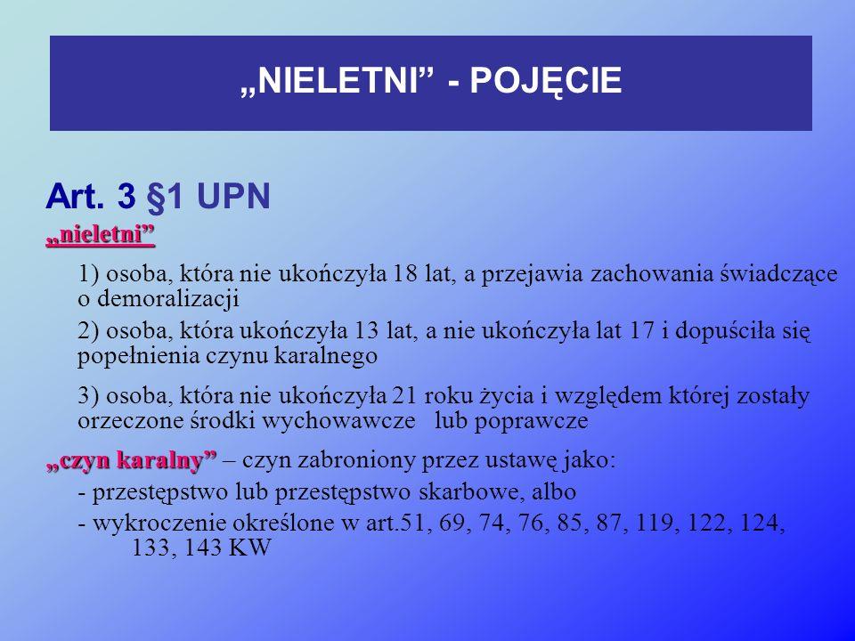 """Art. 3 §1 UPN""""nieletni"""" 1) osoba, która nie ukończyła 18 lat, a przejawia zachowania świadczące o demoralizacji 2) osoba, która ukończyła 13 lat, a ni"""