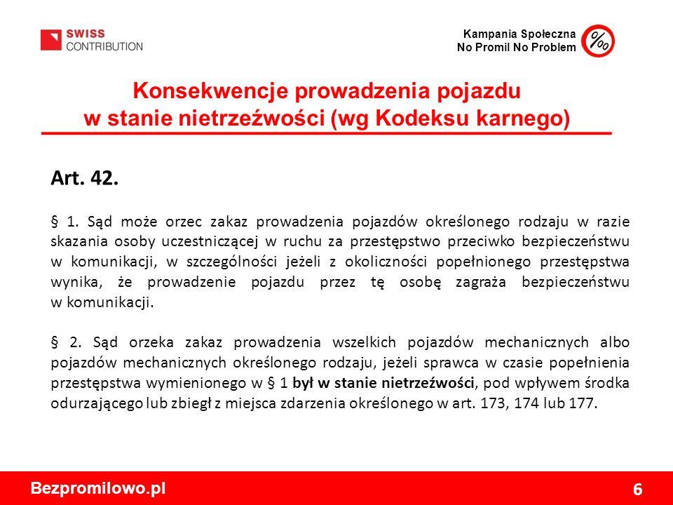 Kampania Społeczna No Promil No Problem Bezpromilowo.pl 6 Konsekwencje prowadzenia pojazdu w stanie nietrzeźwości (wg Kodeksu karnego) Art.