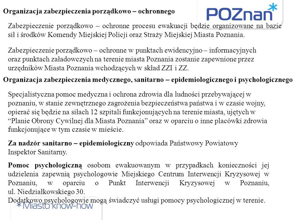 Zabezpieczenie porządkowo – ochronne procesu ewakuacji będzie organizowane na bazie sił i środków Komendy Miejskiej Policji oraz Straży Miejskiej Miasta Poznania.