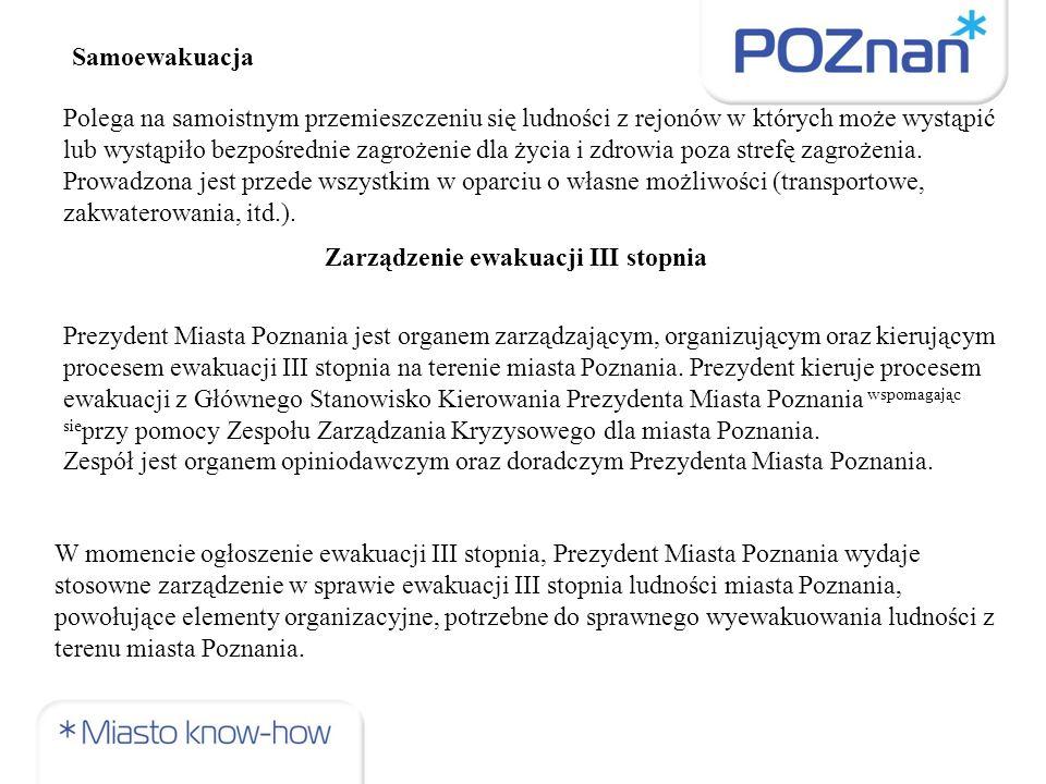 Prezydent Miasta Poznania jest organem zarządzającym, organizującym oraz kierującym procesem ewakuacji III stopnia na terenie miasta Poznania.