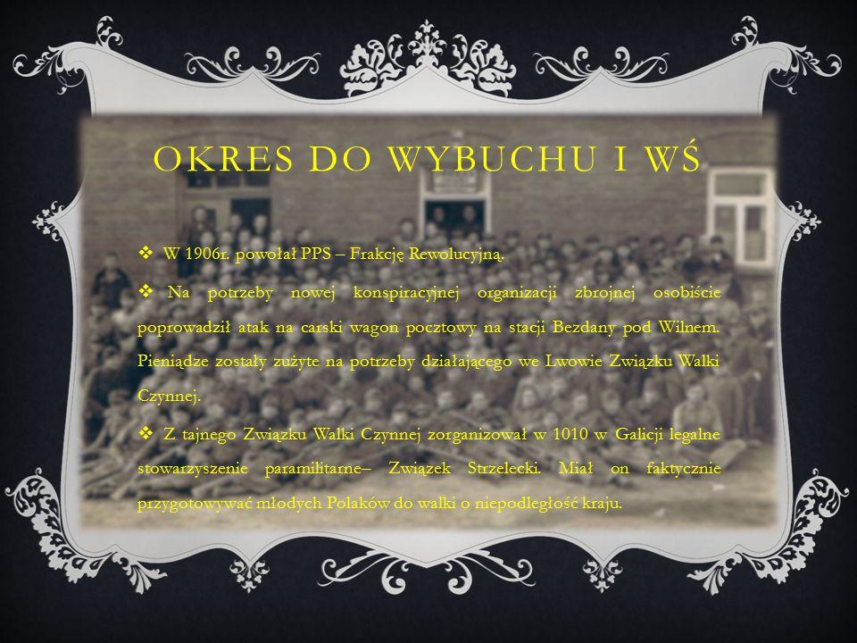 OKRES DO WYBUCHU I WŚ  W 1906r. powołał PPS – Frakcję Rewolucyjną.