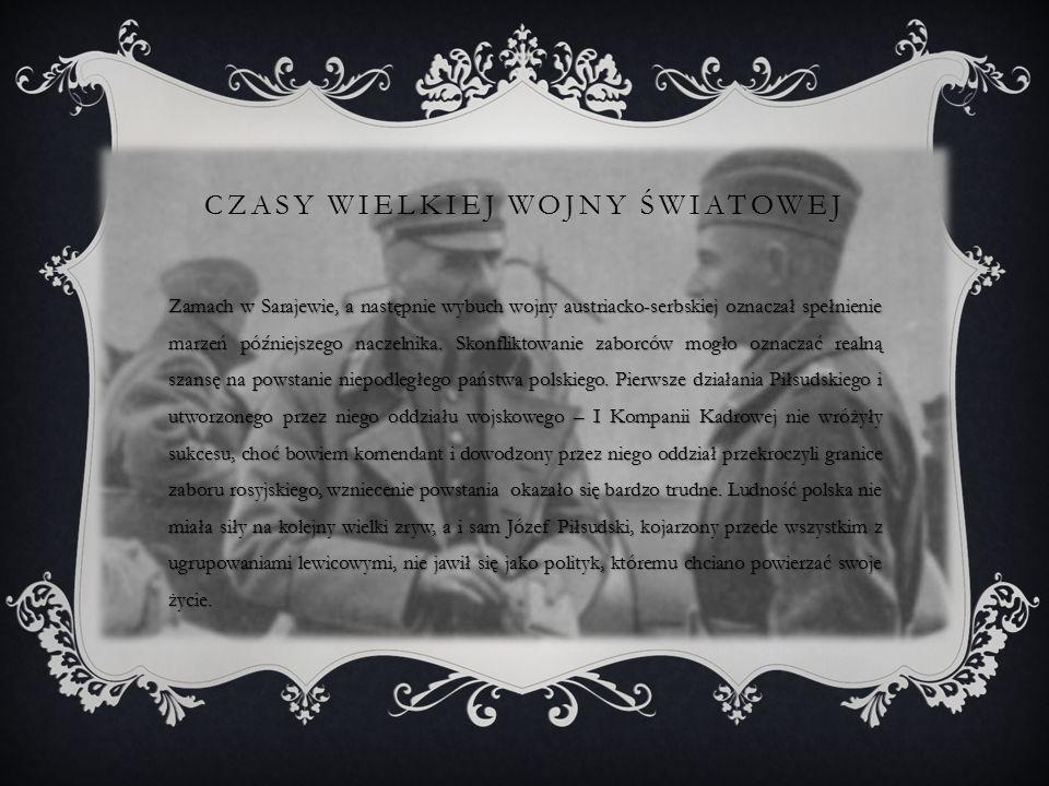 CZASY WIELKIEJ WOJNY ŚWIATOWEJ Zamach w Sarajewie, a następnie wybuch wojny austriacko-serbskiej oznaczał spełnienie marzeń późniejszego naczelnika.