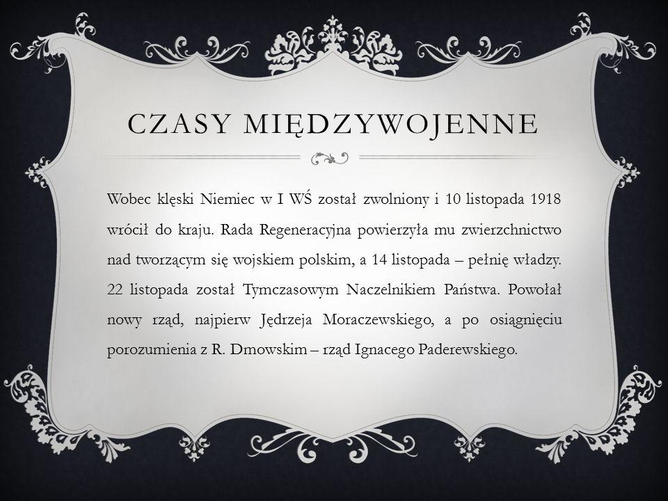 CZASY MIĘDZYWOJENNE Wobec klęski Niemiec w I WŚ został zwolniony i 10 listopada 1918 wrócił do kraju.