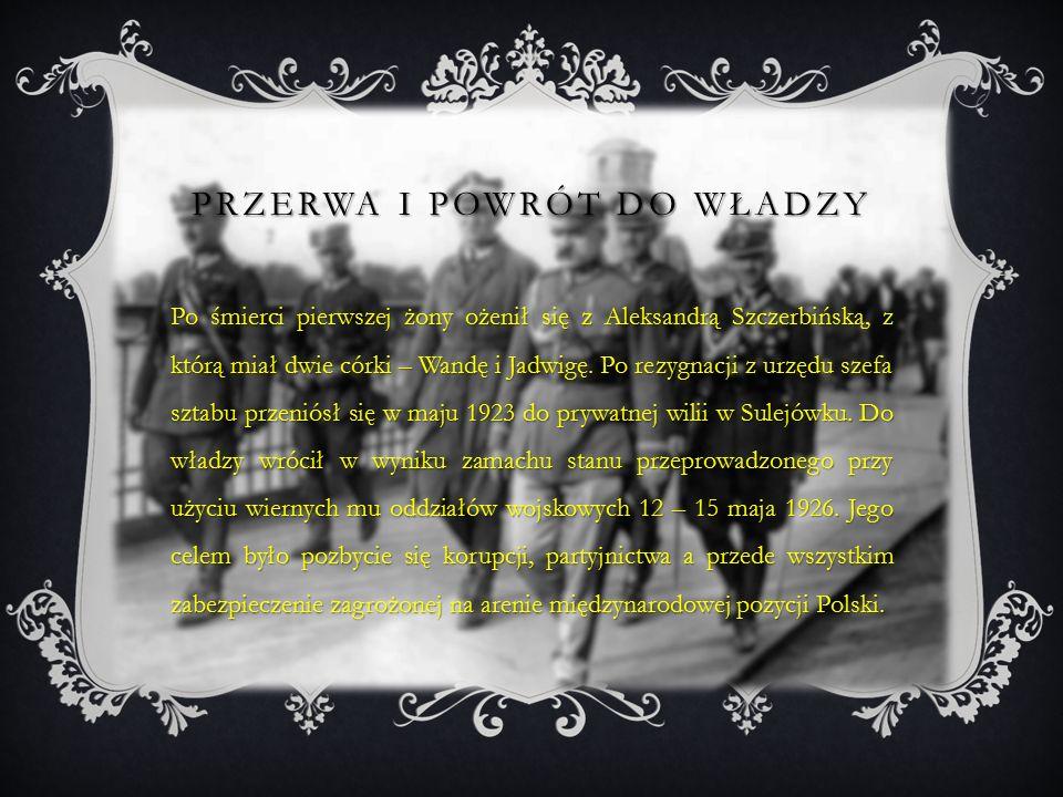 PRZERWA I POWRÓT DO WŁADZY Po śmierci pierwszej żony ożenił się z Aleksandrą Szczerbińską, z którą miał dwie córki – Wandę i Jadwigę.