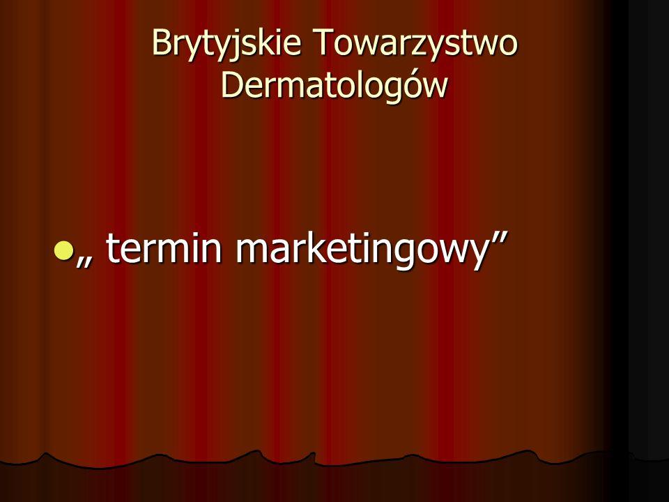 """Brytyjskie Towarzystwo Dermatologów """" termin marketingowy"""" """" termin marketingowy"""""""