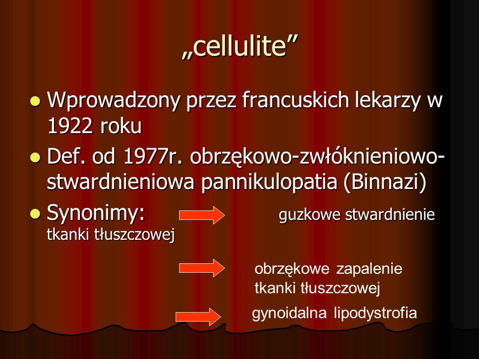 """""""cellulite"""" Wprowadzony przez francuskich lekarzy w 1922 roku Wprowadzony przez francuskich lekarzy w 1922 roku Def. od 1977r. obrzękowo-zwłóknieniowo"""
