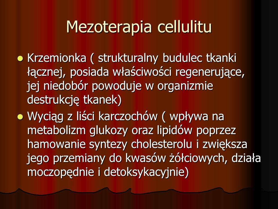 Mezoterapia cellulitu Krzemionka ( strukturalny budulec tkanki łącznej, posiada właściwości regenerujące, jej niedobór powoduje w organizmie destrukcj
