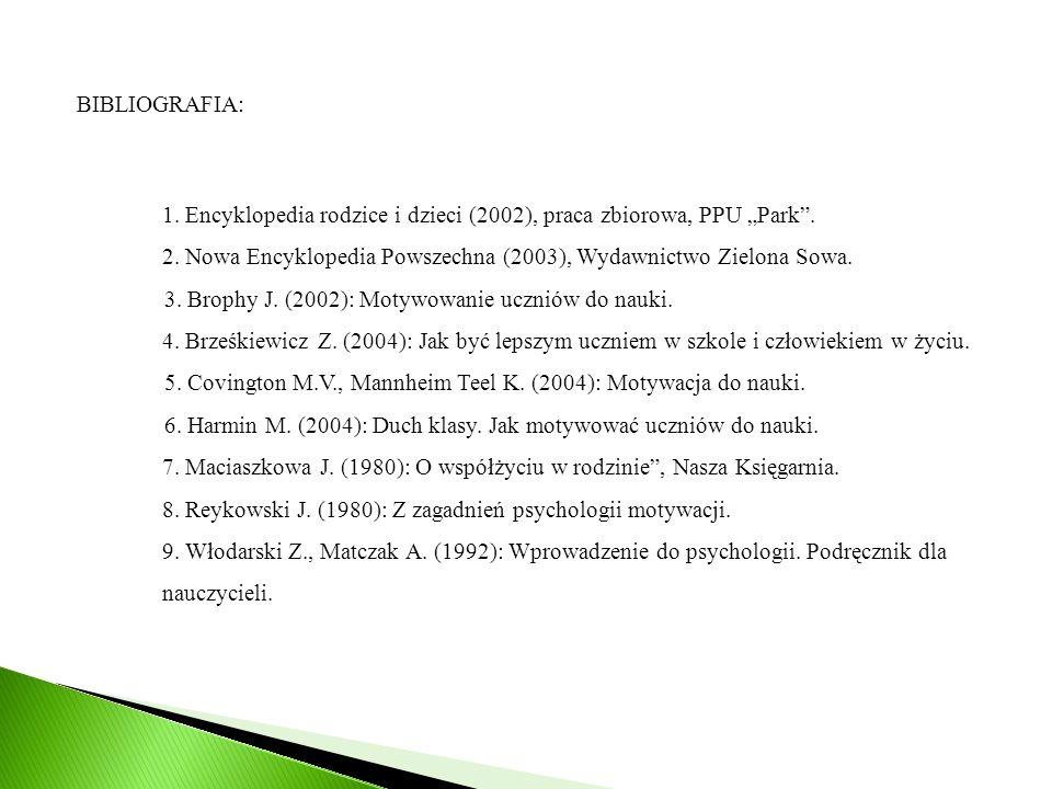 """BIBLIOGRAFIA: 1. Encyklopedia rodzice i dzieci (2002), praca zbiorowa, PPU """"Park"""". 2. Nowa Encyklopedia Powszechna (2003), Wydawnictwo Zielona Sowa. 3"""