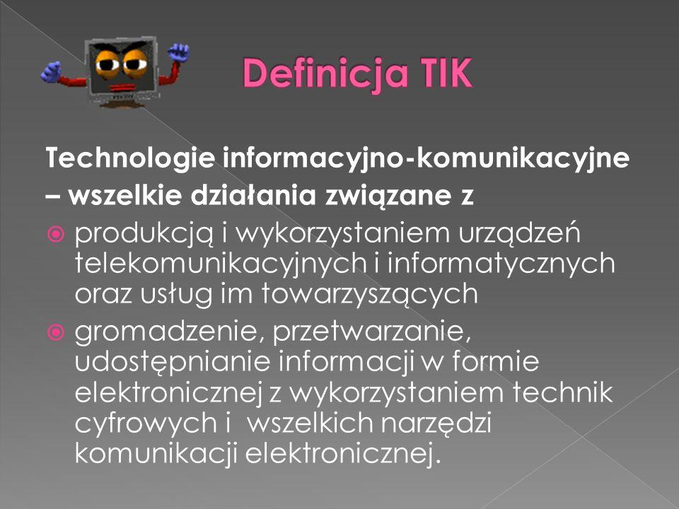Technologie informacyjno-komunikacyjne – wszelkie działania związane z  produkcją i wykorzystaniem urządzeń telekomunikacyjnych i informatycznych ora