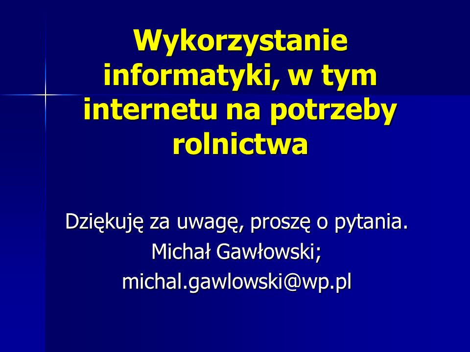 Wykorzystanie informatyki, w tym internetu na potrzeby rolnictwa Dziękuję za uwagę, proszę o pytania.