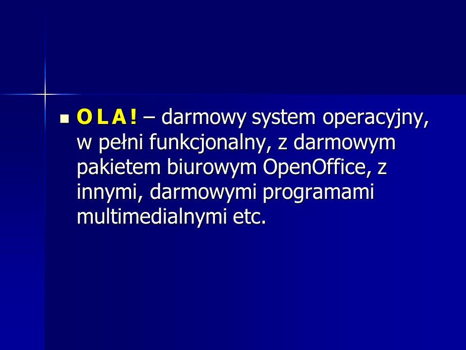 O L A ! – darmowy system operacyjny, w pełni funkcjonalny, z darmowym pakietem biurowym OpenOffice, z innymi, darmowymi programami multimedialnymi etc