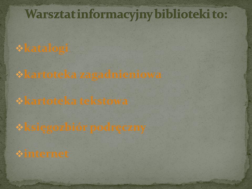  katalogi  kartoteka zagadnieniowa  kartoteka tekstowa  księgozbiór podręczny  internet