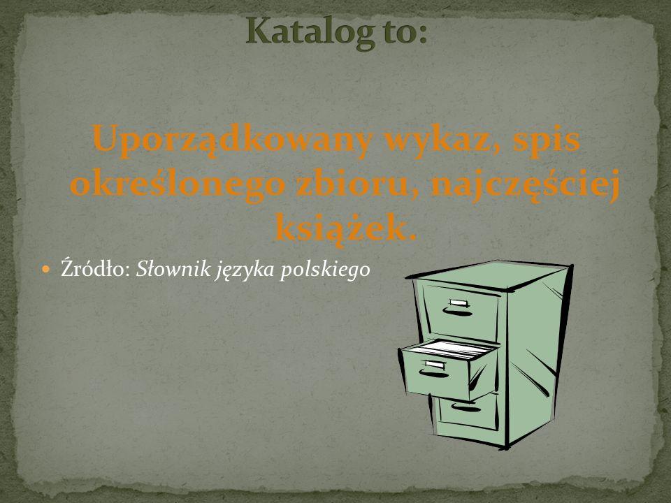 Uporządkowany wykaz, spis określonego zbioru, najczęściej książek. Źródło: Słownik języka polskiego