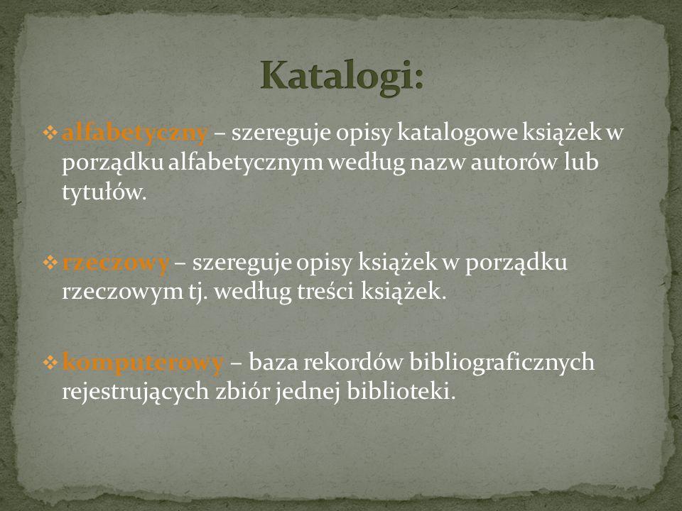  alfabetyczny – szereguje opisy katalogowe książek w porządku alfabetycznym według nazw autorów lub tytułów.