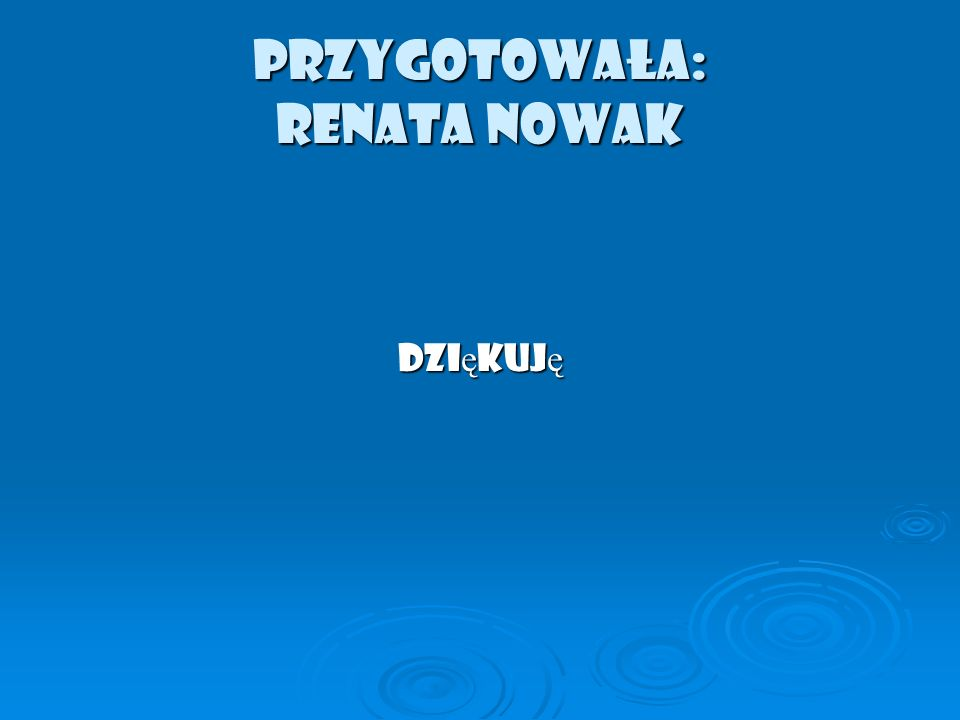 Przygotowała: Renata Nowak Dzi ę kuj ę