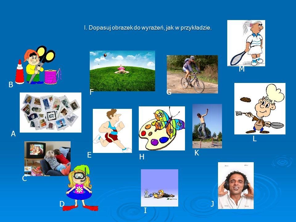 joggen, faulenzen, skaten, fernsehen, Tennis spielen, basteln, malen, schwimmen, Briefmarken sammeln,kochen, ein Buch lesen, Musik hören Beispiel: L- kochen