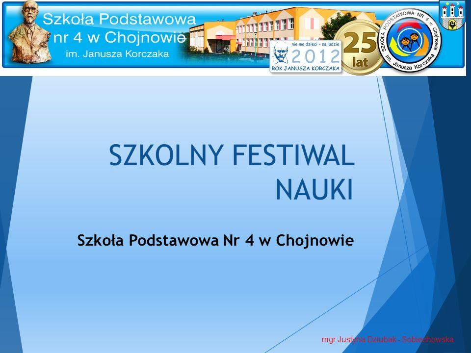 SZKOLNY FESTIWAL NAUKI Szkoła Podstawowa Nr 4 w Chojnowie mgr Justyna Dziubak - Sobiechowska