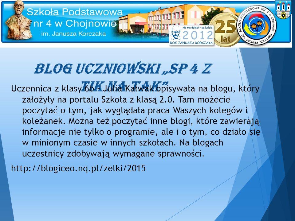"""BLOG UCZNIOWSKI """"SP 4 Z TIK NA TAK Uczennica z klasy 6b – Julia Kałwak opisywała na blogu, który założyły na portalu Szkoła z klasą 2.0."""