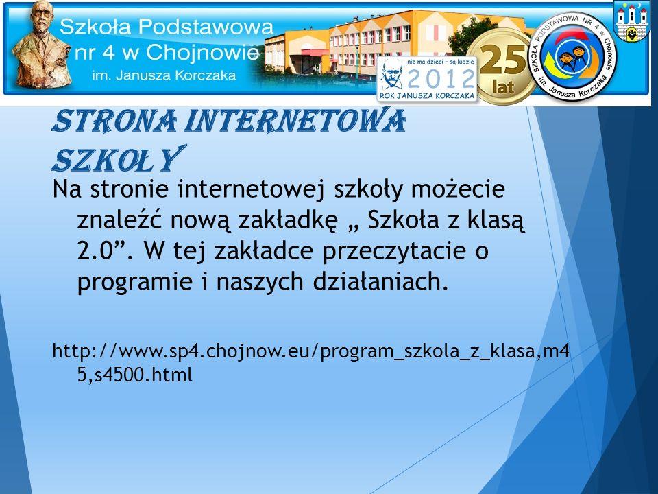"""STRONA INTERNETOWA SZKO Ł Y Na stronie internetowej szkoły możecie znaleźć nową zakładkę """" Szkoła z klasą 2.0 ."""