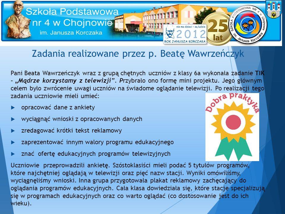"""Zadania realizowane przez p. Beatę Wawrzeńczyk Pani Beata Wawrzeńczyk wraz z grupą chętnych uczniów z klasy 6a wykonała zadanie TIK - """"Mądrze korzysta"""